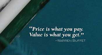 quote: price is what you pay. Value is what you get.